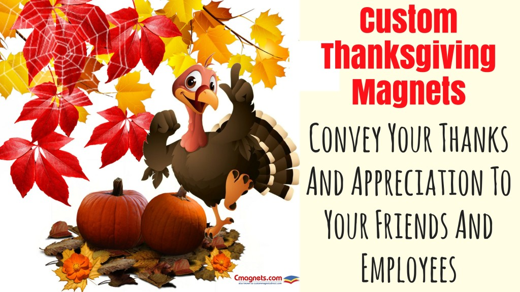 Custom Thanksgiving Magnets- Convey Your Thanks And Appreciation To Your Friends And Employees